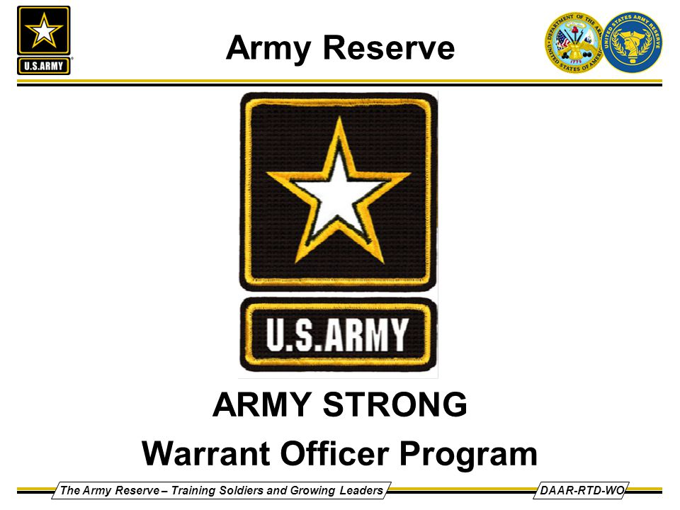 The Army Reserve – Training Soldiers and Growing LeadersDAAR-RTD-WO Army Reserve ARMY STRONG Warrant Officer Program