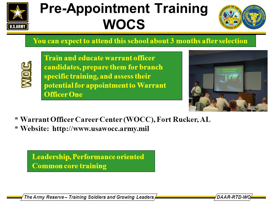 The Army Reserve – Training Soldiers and Growing LeadersDAAR-RTD-WO Pre-Appointment Training WOCS Train and educate warrant officer candidates, prepar