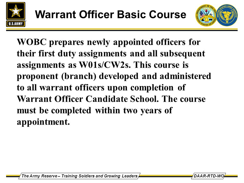 The Army Reserve – Training Soldiers and Growing LeadersDAAR-RTD-WO Warrant Officer Basic Course WOBC prepares newly appointed officers for their firs