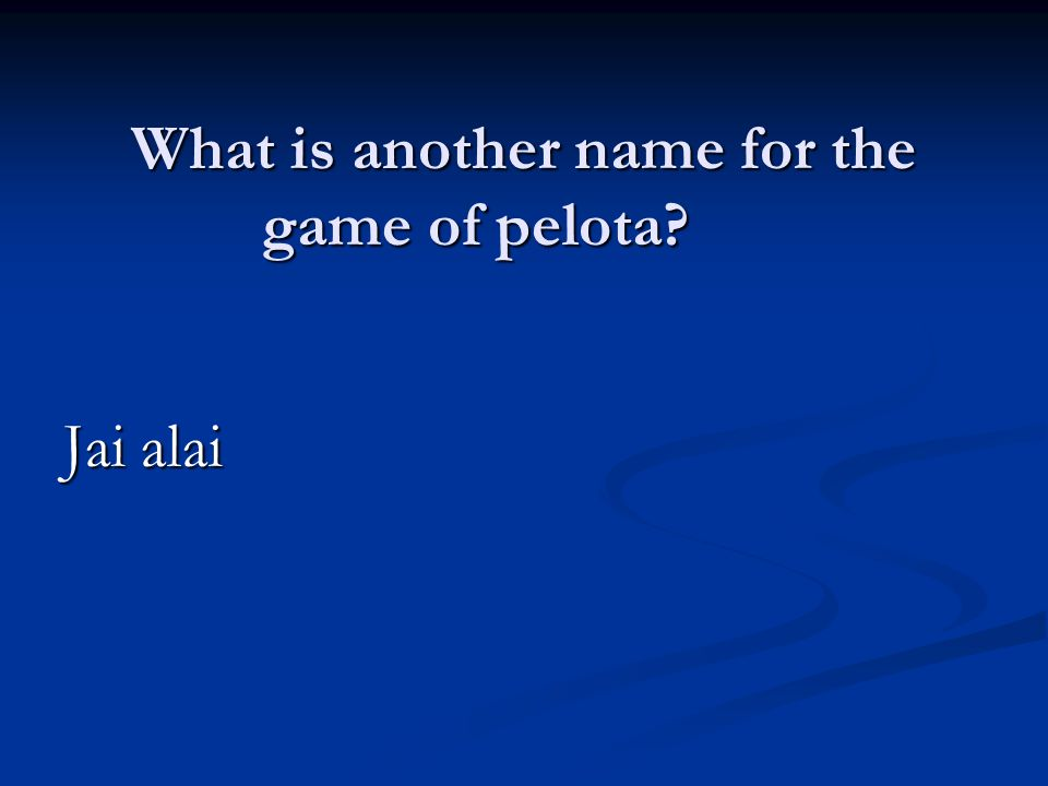 What is another name for the game of pelota Jai alai