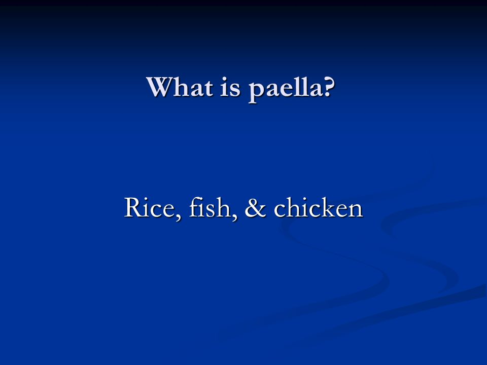 What is paella Rice, fish, & chicken