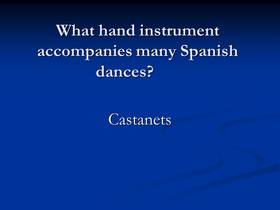 What hand instrument accompanies many Spanish dances Castanets