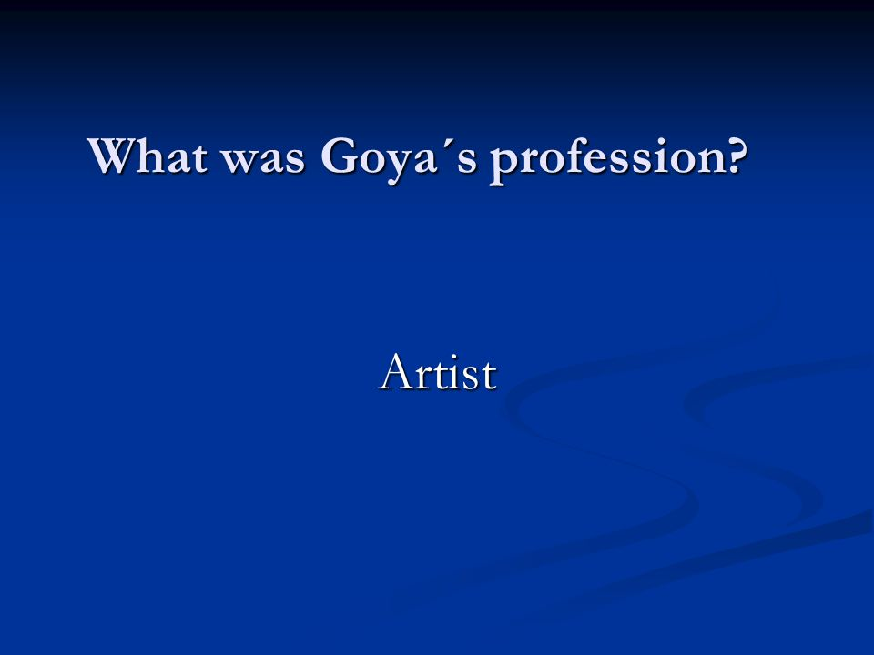 What was Goya´s profession Artist