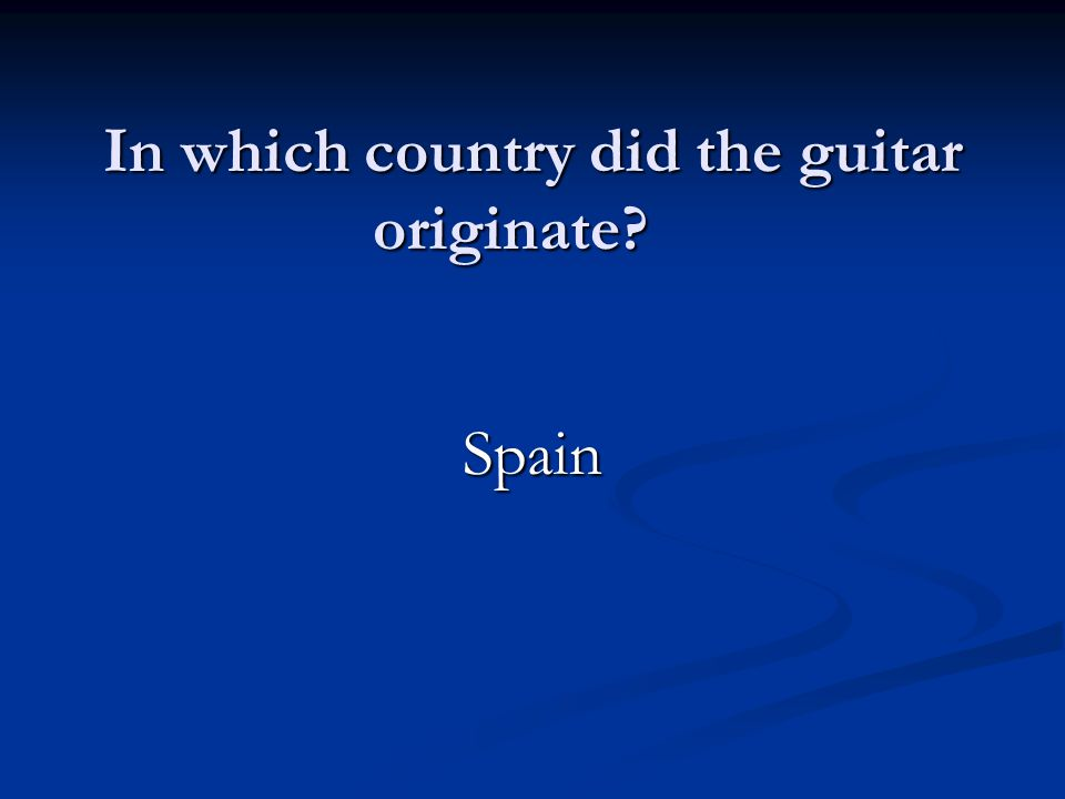 In which country did the guitar originate Spain