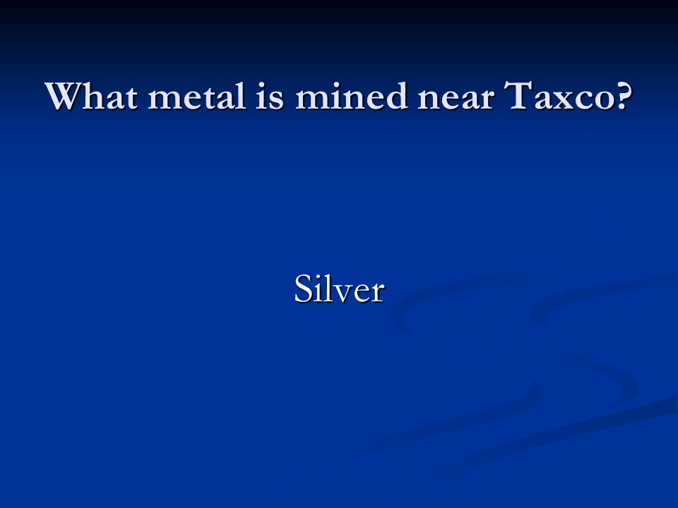 What metal is mined near Taxco Silver