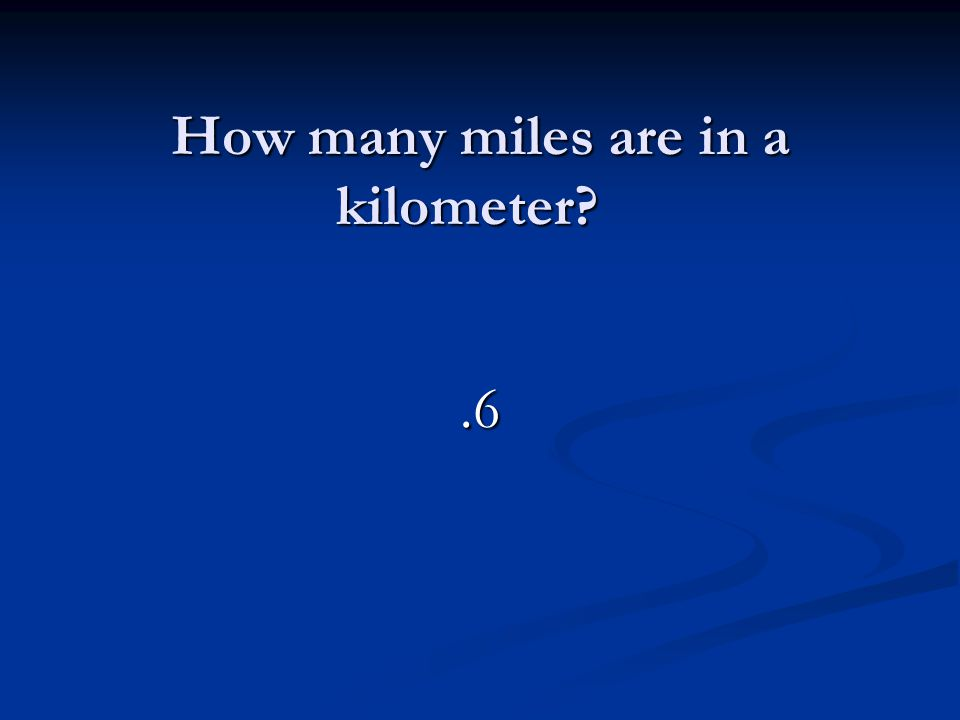 How many miles are in a kilometer .6