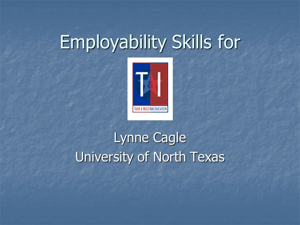 Employability Skills for Lynne Cagle University of North Texas