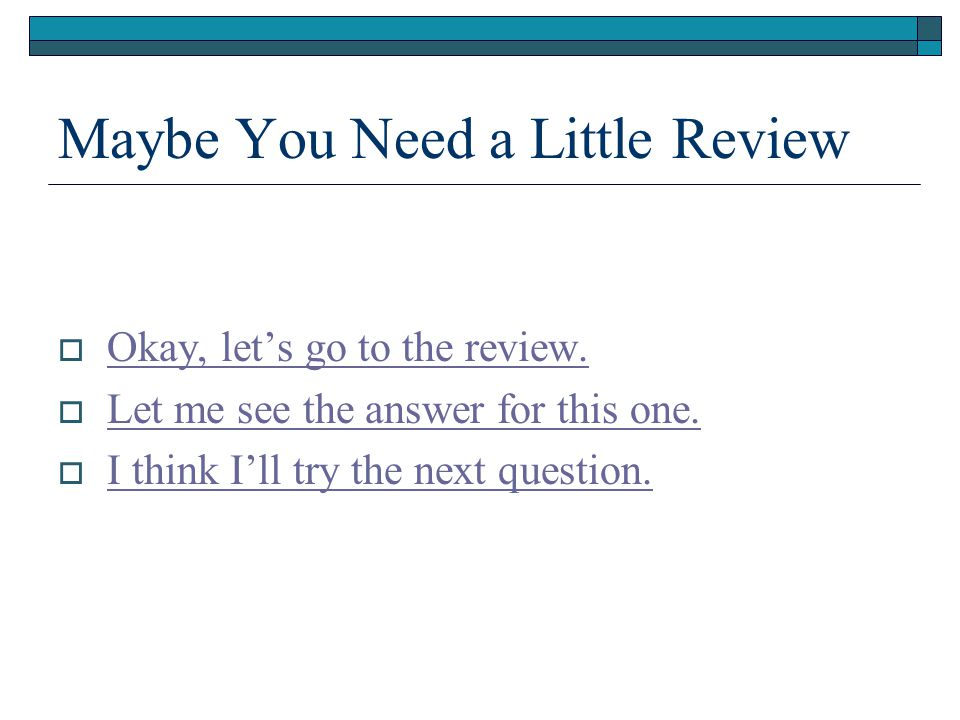 Maybe You Need a Little Review  Okay, let's go to the review.