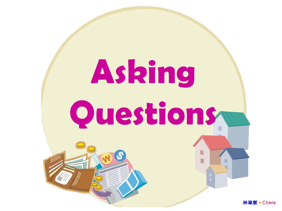 Asking Questions 林淑媛 Chere