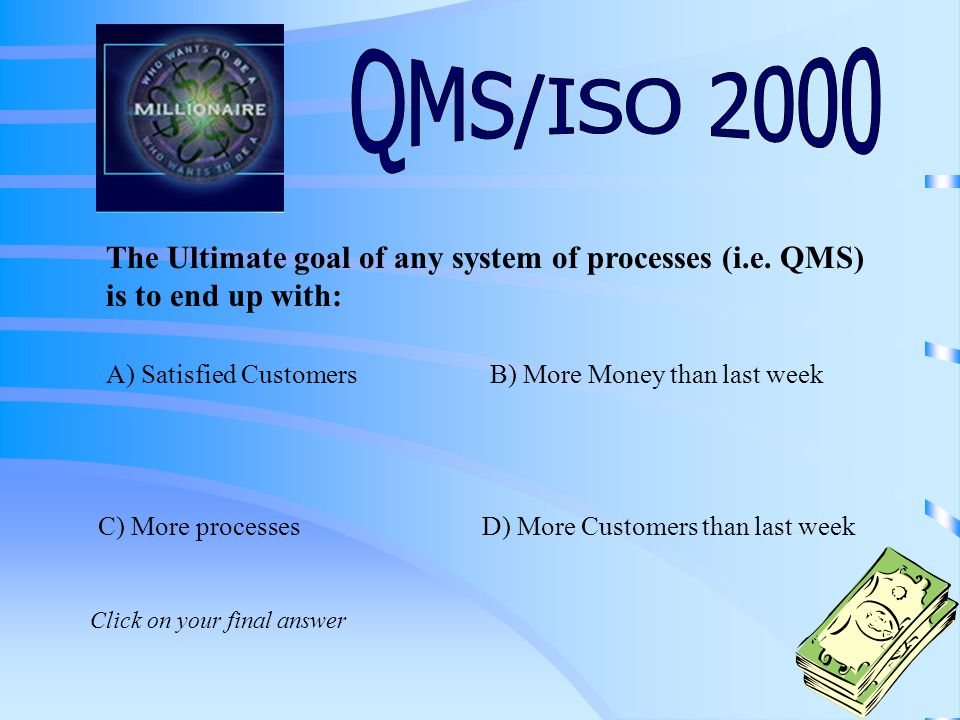 ISO 9001:2000 follows the process approach to providing products.