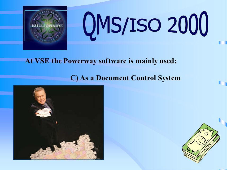 At VSE, the Powerway software is mainly used: A) Because LRQA says soB) Because ISO requires this software C) As a Document Control System D) As a Forms only database Click on your final answer