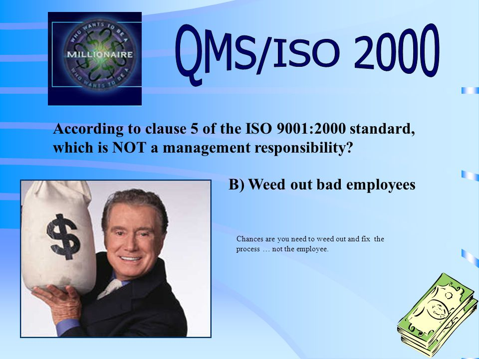 According to clause 5 of the ISO 9001:2000 standard, which is NOT a management responsibility.