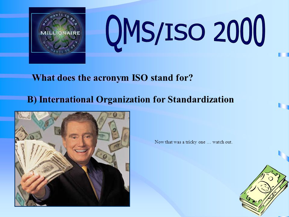 What does the acronym ISO stand for.