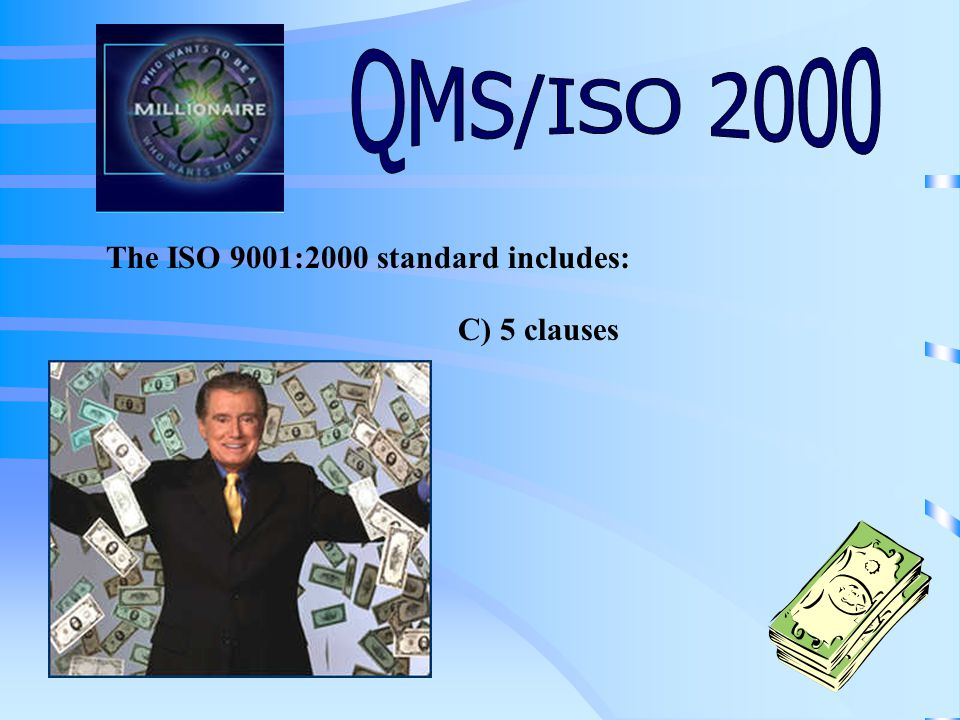 The ISO 9001:2000 standard includes: A) 20 elements B) 10 clauses C) 5 clausesD) 2 Santa clauses Click on your final answer