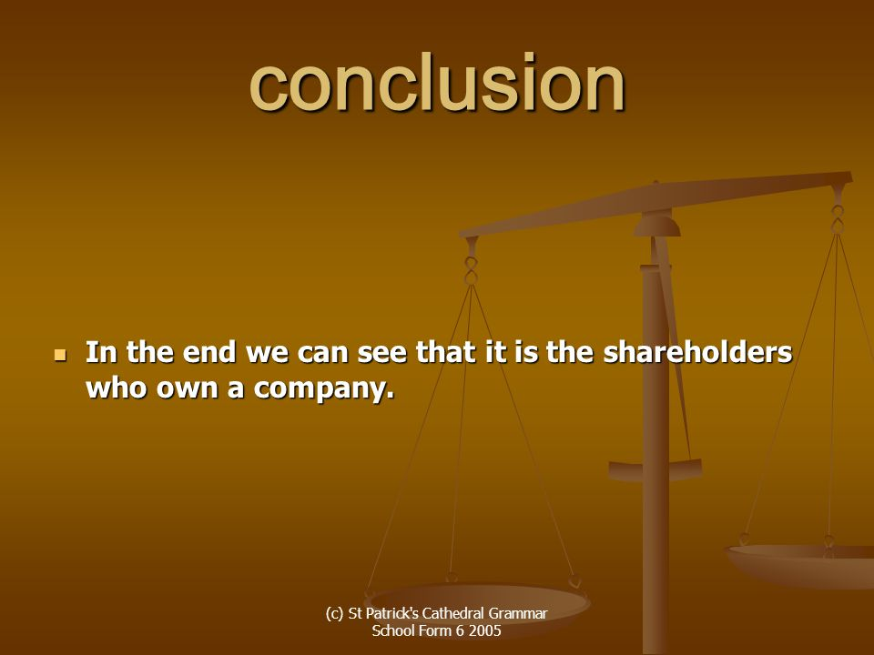 (c) St Patrick s Cathedral Grammar School Form 6 2005 conclusion In the end we can see that it is the shareholders who own a company.