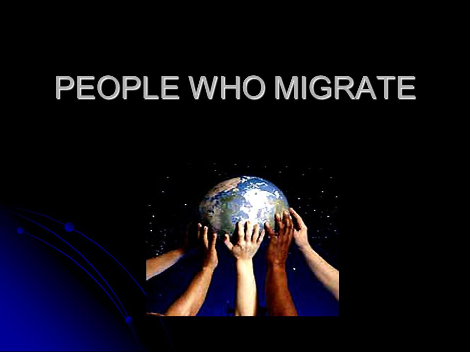 PEOPLE WHO MIGRATE