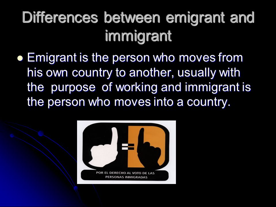 Differences between emigrant and immigrant Emigrant is the person who moves from his own country to another, usually with the purpose of working and i