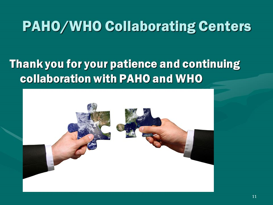 11 PAHO/WHO Collaborating Centers Thank you for your patience and continuing collaboration with PAHO and WHO