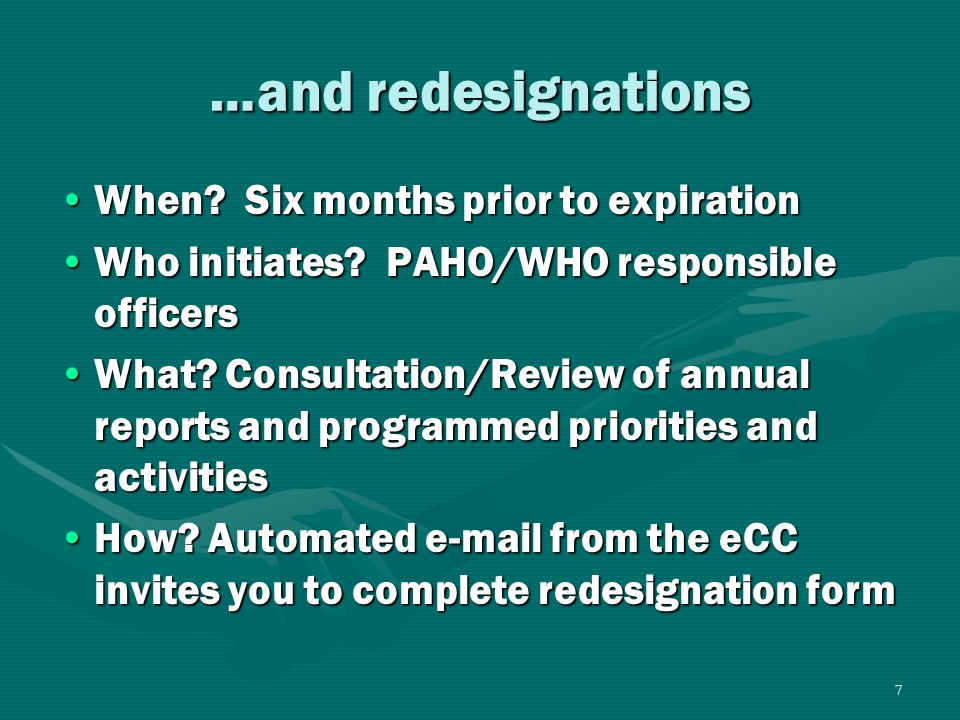 7 …and redesignations When. Six months prior to expirationWhen.