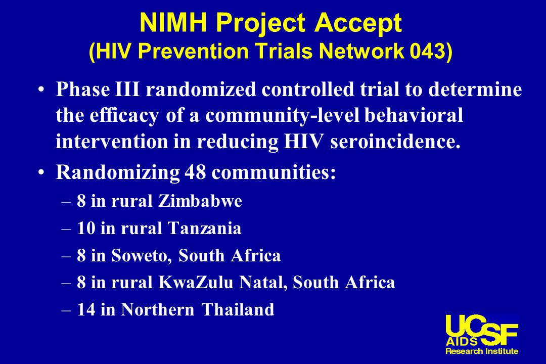 NIMH Project Accept (HIV Prevention Trials Network 043) Phase III randomized controlled trial to determine the efficacy of a community-level behavioral intervention in reducing HIV seroincidence.