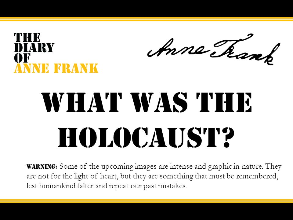 What was the holocaust? WARNING: Some of the upcoming images are intense and graphic in nature. They are not for the light of heart, but they are some
