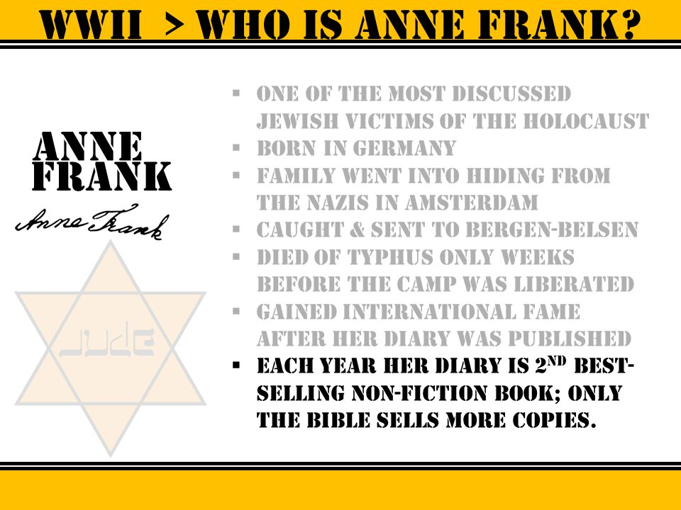  One of the most discussed jewish victims of the holocaust  Born in germany  Family went into hiding from the nazis in amsterdam  caught & sent to