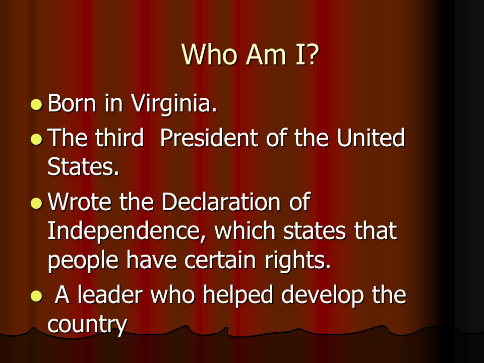 Who Am I. Born in Virginia. Born in Virginia. The third President of the United States.