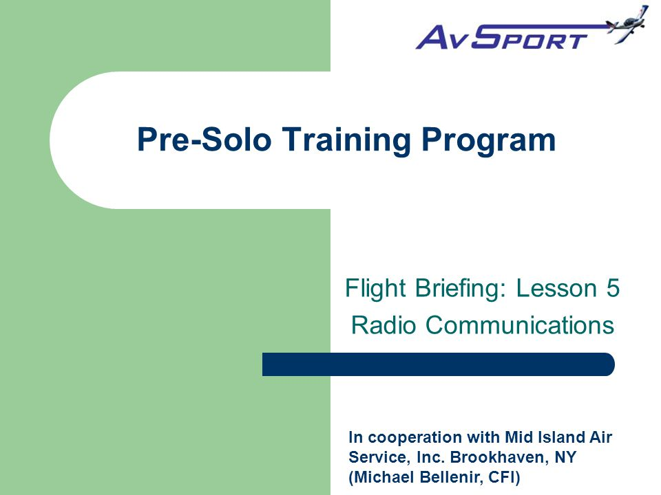 Flight Briefing: Lesson 5 Radio Communications Pre-Solo Training Program In cooperation with Mid Island Air Service, Inc. Brookhaven, NY (Michael Bell
