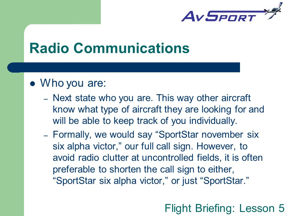 Flight Briefing: Lesson 5 Radio Communications Practice (and not just in the air!) Yes, folks will look at you as though you are crazy.