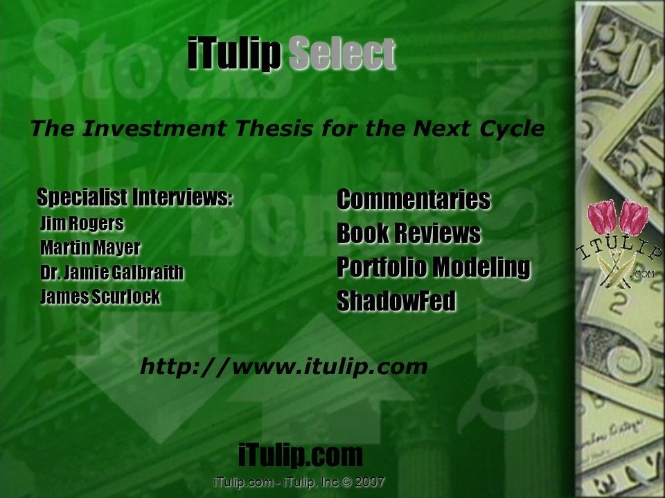 iTulip.com - iTulip, Inc © 2007 iTulip Select Specialist Interviews: Jim Rogers Martin Mayer Dr.