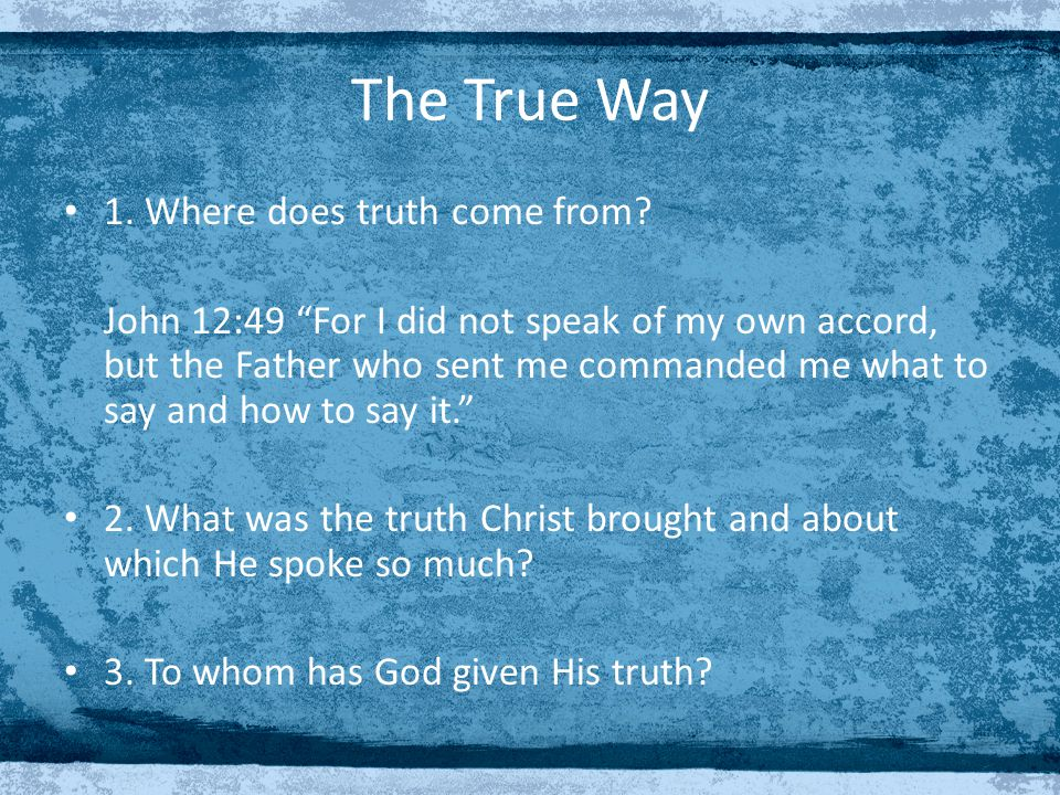 The True Way 1. Where does truth come from.