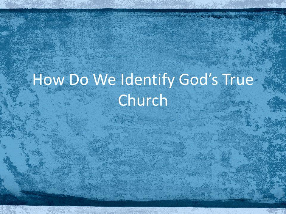 How Do We Identify God's True Church