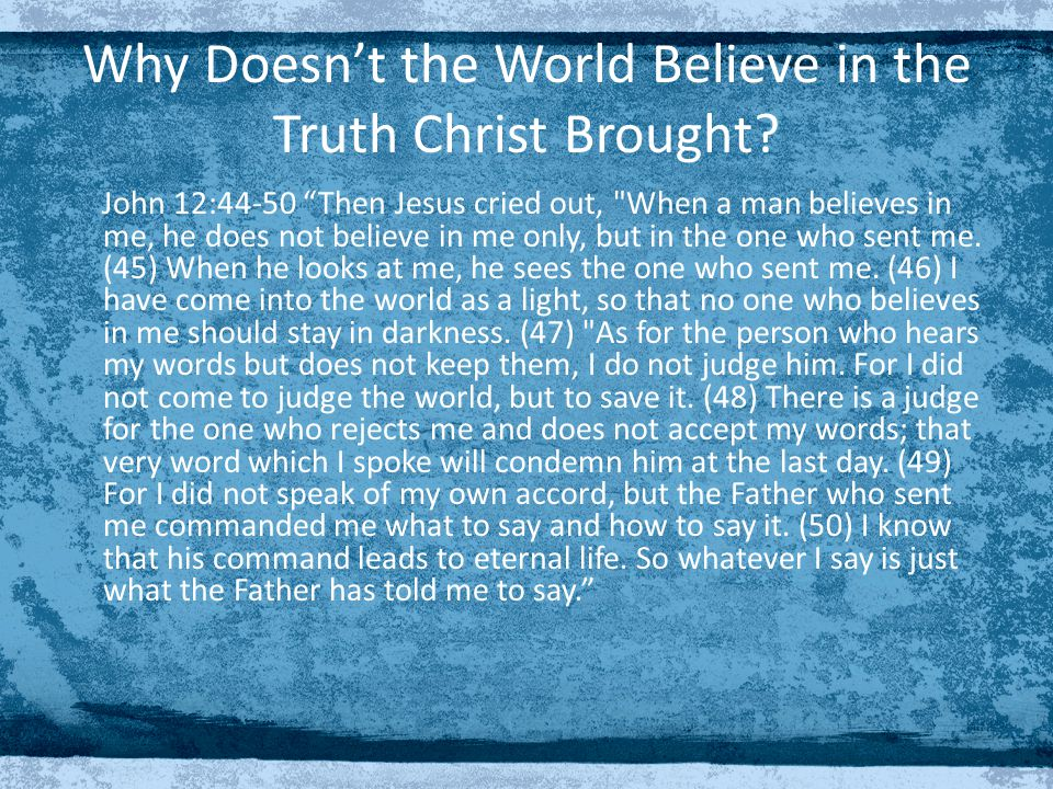 Why Doesn't the World Believe in the Truth Christ Brought.