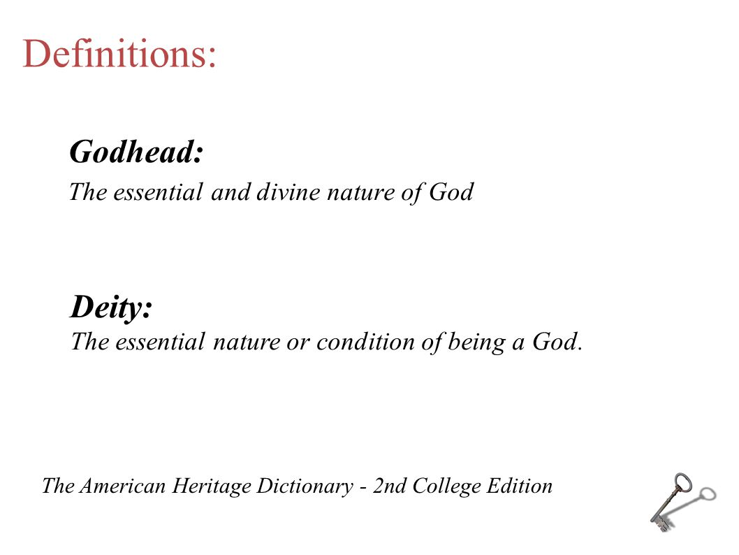 Definitions: Godhead: The essential and divine nature of God Deity: The essential nature or condition of being a God.