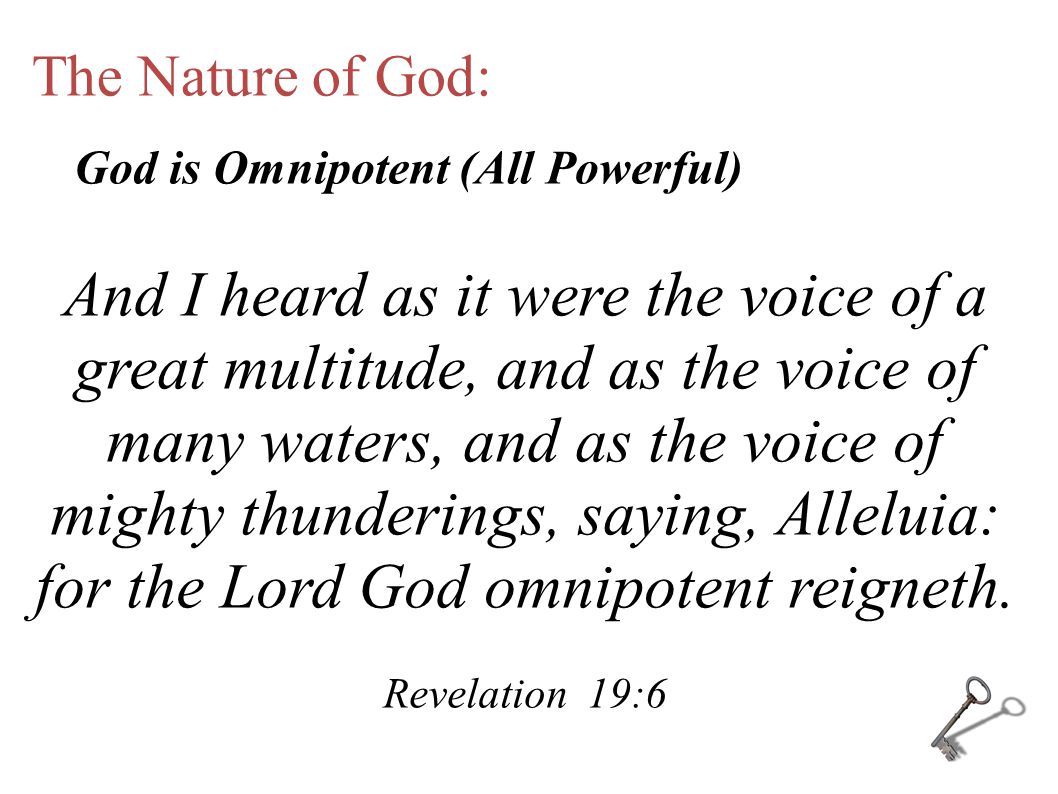 The Nature of God: And I heard as it were the voice of a great multitude, and as the voice of many waters, and as the voice of mighty thunderings, saying, Alleluia: for the Lord God omnipotent reigneth.