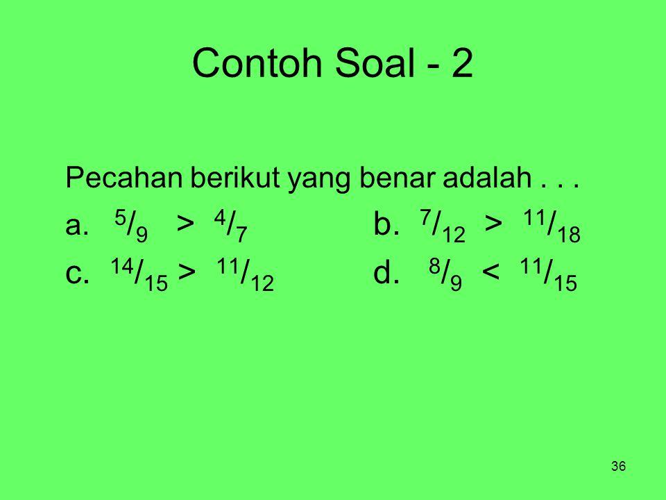 36 Contoh Soal - 2 Pecahan berikut yang benar adalah...
