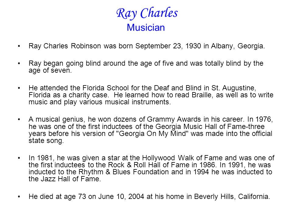 Ray Charles Musician Ray Charles Robinson was born September 23, 1930 in Albany, Georgia.