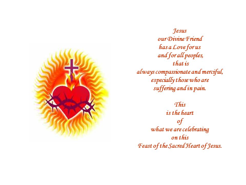 Jesus our Divine Friend has a Love for us and for all peoples, that is always compassionate and merciful, especially those who are suffering and in pa
