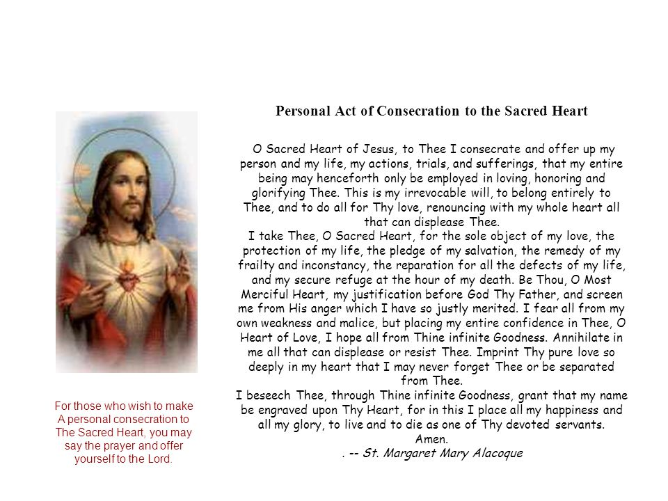 Personal Act of Consecration to the Sacred Heart O Sacred Heart of Jesus, to Thee I consecrate and offer up my person and my life, my actions, trials,