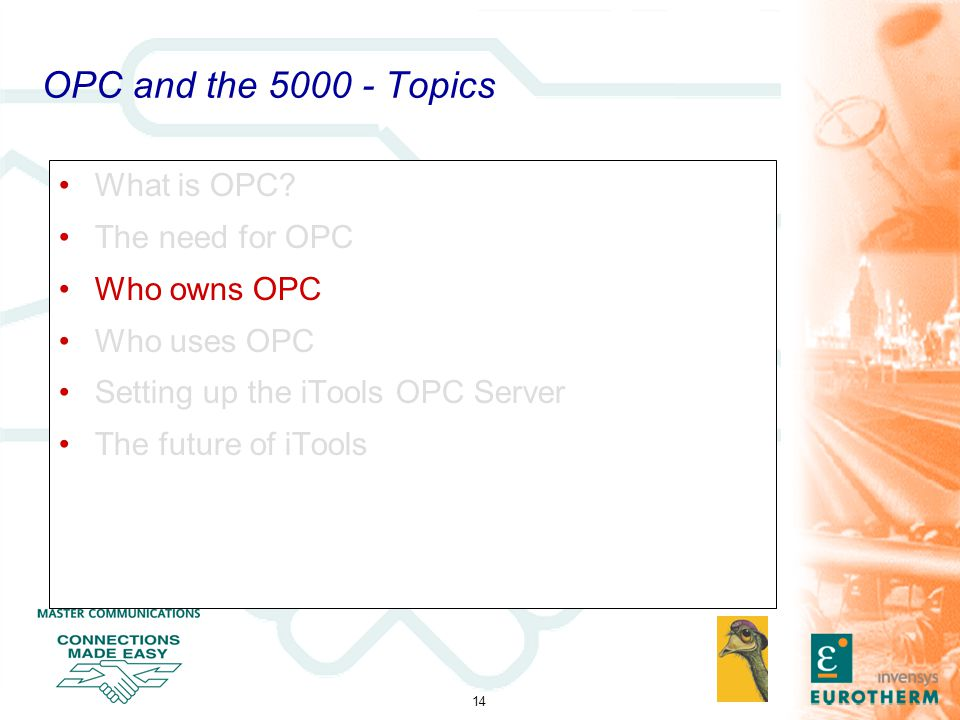 14 OPC and the 5000 - Topics What is OPC? The need for OPC Who owns OPC Who uses OPC Setting up the iTools OPC Server The future of iTools