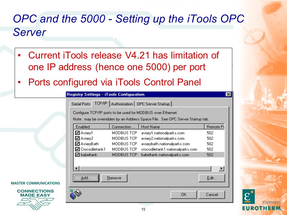 19 OPC and the 5000 - Setting up the iTools OPC Server Current iTools release V4.21 has limitation of one IP address (hence one 5000) per port Ports c