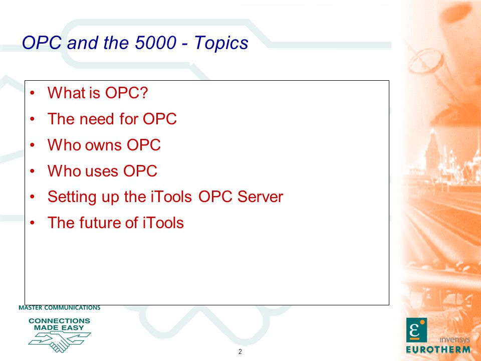 2 OPC and the 5000 - Topics What is OPC? The need for OPC Who owns OPC Who uses OPC Setting up the iTools OPC Server The future of iTools