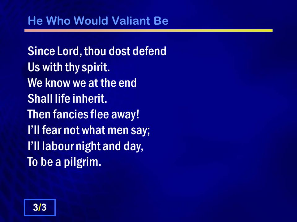 He Who Would Valiant Be Since Lord, thou dost defend Us with thy spirit.