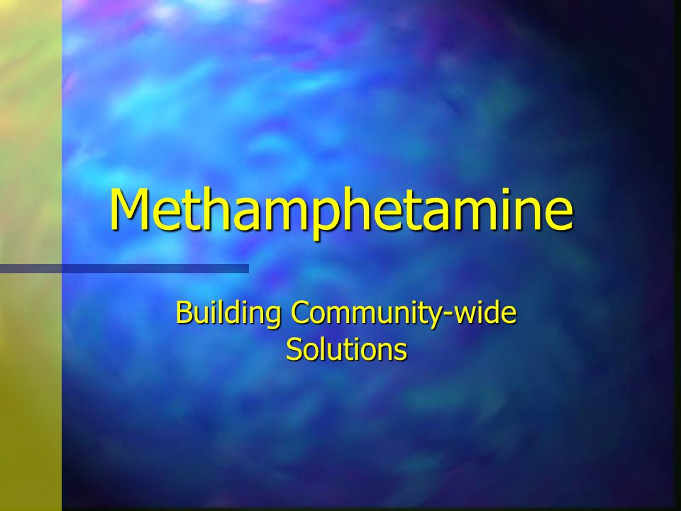 Methamphetamine Building Community-wide Solutions