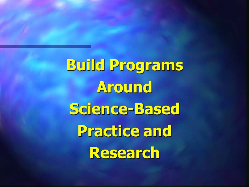 Build Programs AroundScience-Based Practice and Research