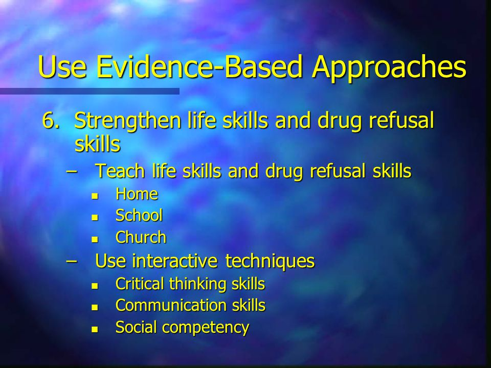Use Evidence-Based Approaches 6.