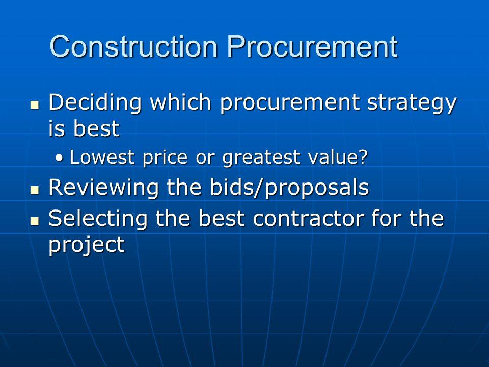 Construction Procurement Deciding which procurement strategy is best Deciding which procurement strategy is best Lowest price or greatest value Lowest price or greatest value.