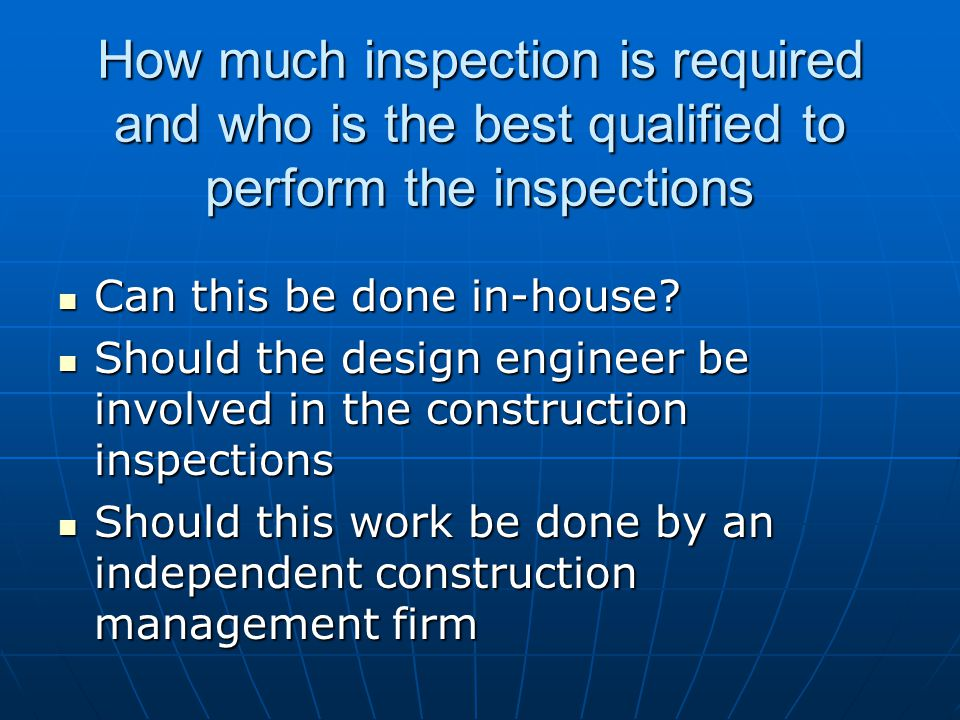 How much inspection is required and who is the best qualified to perform the inspections Can this be done in-house.