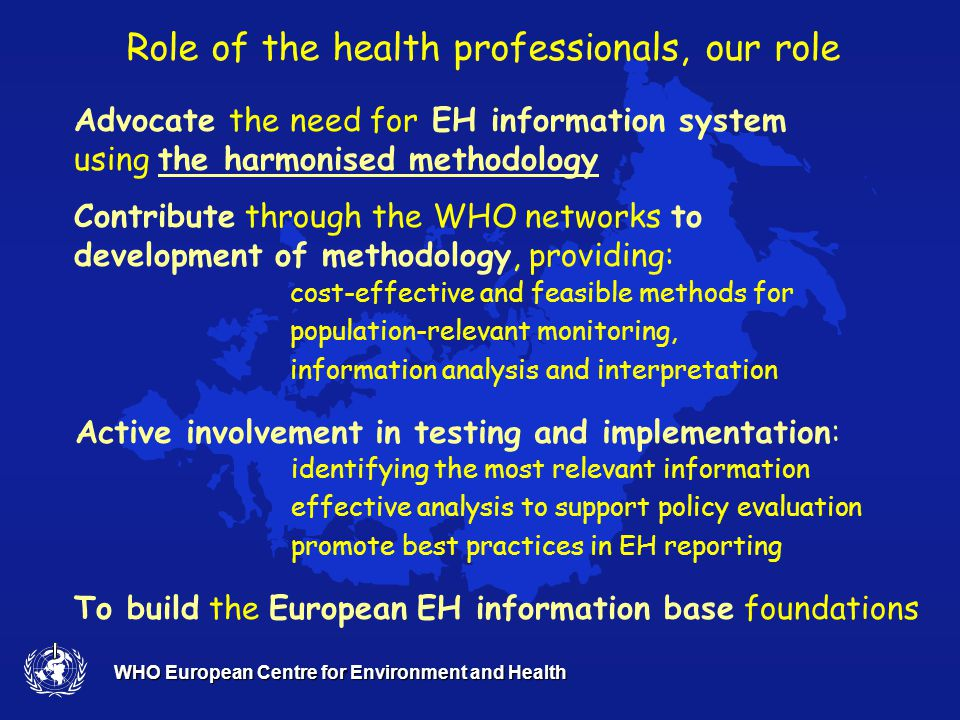 WHO European Centre for Environment and Health Towards the Budapest Ministerial Conference Methodology, guidelines, products Pilot indicator-based report: 'Environment and Health in Europe' Technical process Policy process This ongoing process requires full involvement of all partners Towards European EHIS establishment MS commitments Mechanisms for international collaboration Endorsement