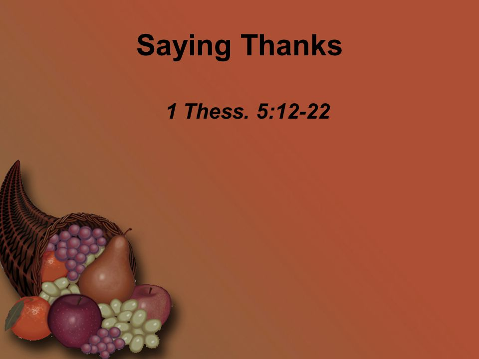 Saying Thanks 1 Thess. 5:12-22